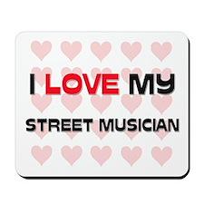 I Love My Street Musician Mousepad