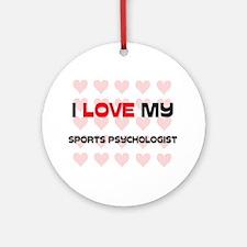 I Love My Sports Psychologist Ornament (Round)
