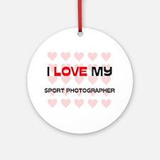I Love My Sport Photographer Ornament (Round)