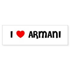 I LOVE ARMANI Bumper Bumper Sticker