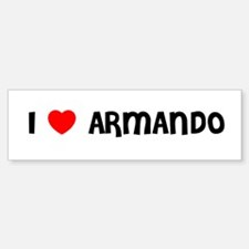 I LOVE ARMANDO Bumper Bumper Bumper Sticker