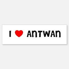 I LOVE ANTWAN Bumper Bumper Bumper Sticker