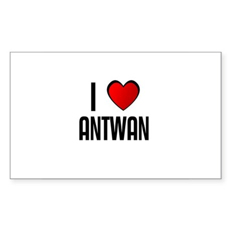 I LOVE ANTWAN Rectangle Sticker
