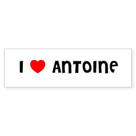 I LOVE ANTOINE Bumper Sticker