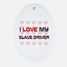 I Love My Slave Driver Oval Ornament