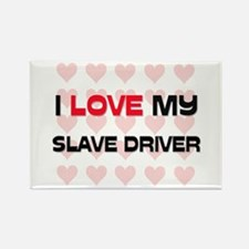 I Love My Slave Driver Rectangle Magnet