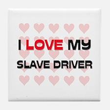 I Love My Slave Driver Tile Coaster