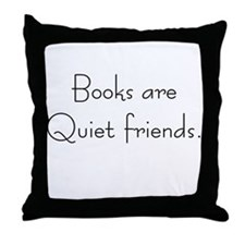 Books are quiet friends Throw Pillow
