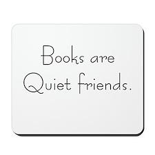 Books are quiet friends Mousepad