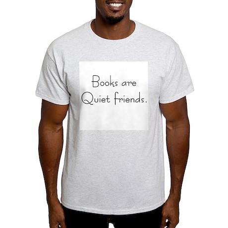 Books are quiet friends Light T-Shirt