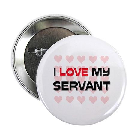 """I Love My Servant 2.25"""" Button"""