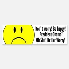 Don't Worry. Be Happy. Bumper Bumper Bumper Sticker