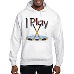 I Play Hockey Hooded Sweatshirt