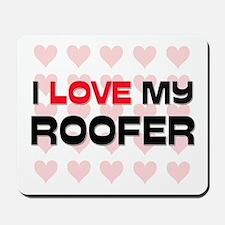 I Love My Roofer Mousepad