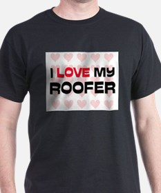 I Love My Roofer T-Shirt