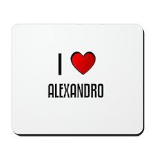 I LOVE ALEXANDRO Mousepad