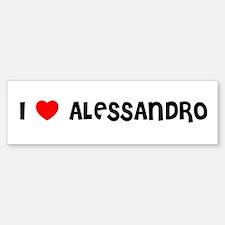 I LOVE ALESSANDRO Bumper Bumper Bumper Sticker