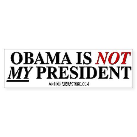 Obama is NOT MY president! Bumper Sticker