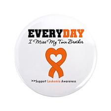 "Leukemia MissMyTwin Brother 3.5"" Button (100 pack)"