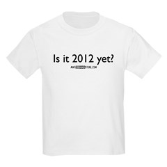 Is it 2012 yet? T-Shirt
