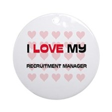 I Love My Recruitment Manager Ornament (Round)