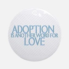 Adoption is Another word for love Ornament (Round)