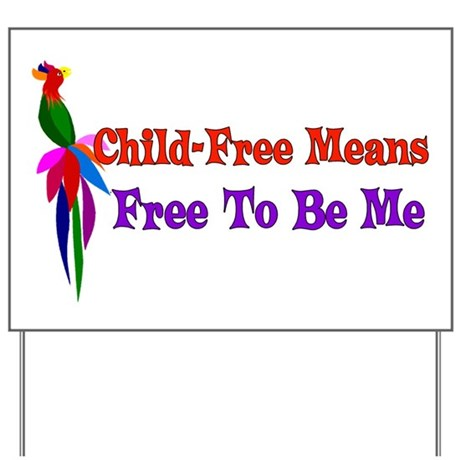 Child-Free To Be Me Yard Sign