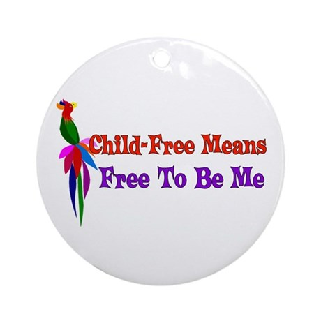 Child-Free To Be Me Ornament (Round)
