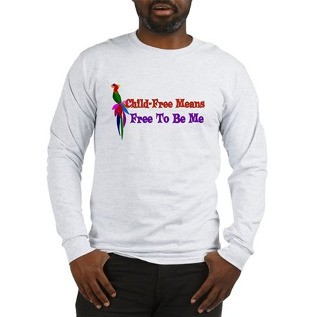 Child-Free To Be Me Long Sleeve T-Shirt