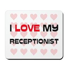 I Love My Receptionist Mousepad