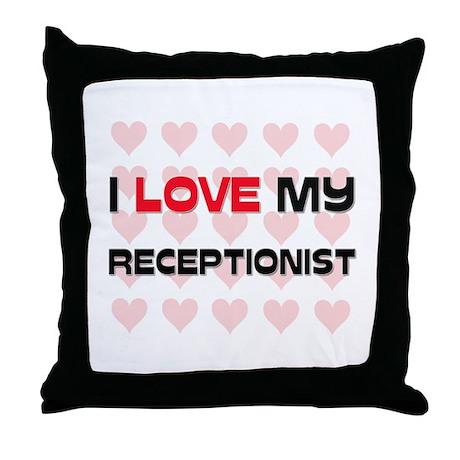 I Love My Receptionist Throw Pillow