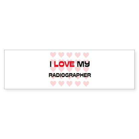 I Love My Radiographer Bumper Sticker