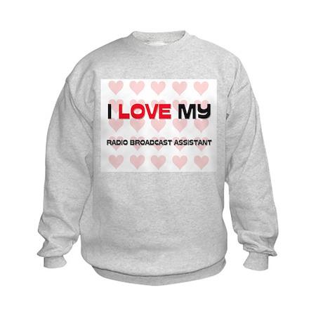 I Love My Radio Broadcast Assistant Kids Sweatshir