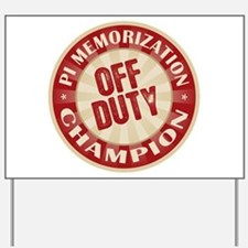 Off Duty Pi Memorization Champion Yard Sign