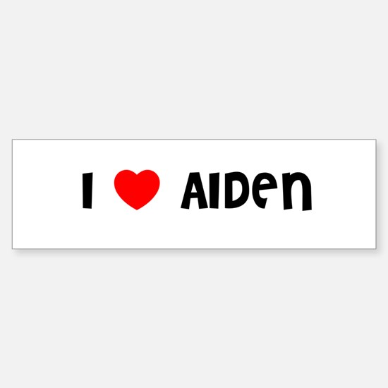 I LOVE AIDEN Bumper Bumper Bumper Sticker