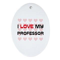 I Love My Professor Oval Ornament