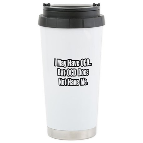 """""""OCD Does Not Have Me"""" Stainless Steel Travel Mug"""