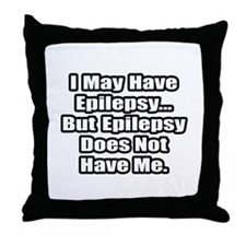 """Epilepsy Does Not Have Me"" Throw Pillow"