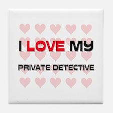 I Love My Private Detective Tile Coaster