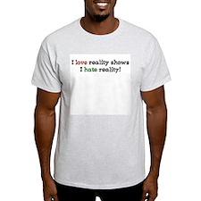 I love reality shows.. Ash Grey T-Shirt