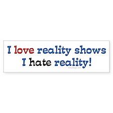 I love reality shows.. Bumper Bumper Sticker