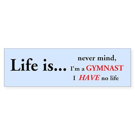 Gymnast - I Have No Life Bumper Sticker