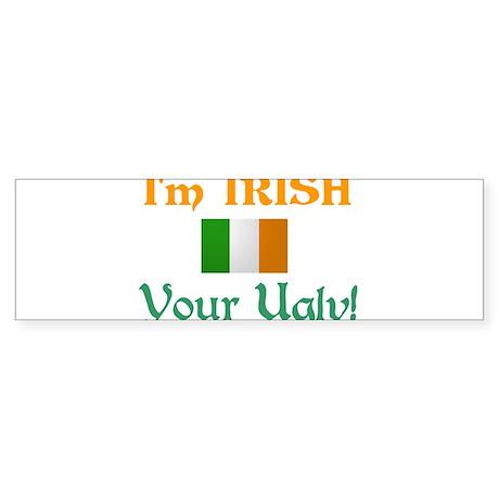 Irish and Ugly Bumper Sticker