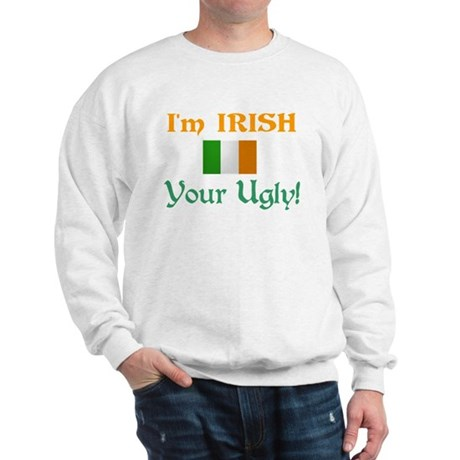 Irish and Ugly Sweatshirt