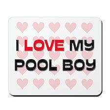 I Love My Pool Boy Mousepad