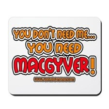 You need MacGyver - Mousepad