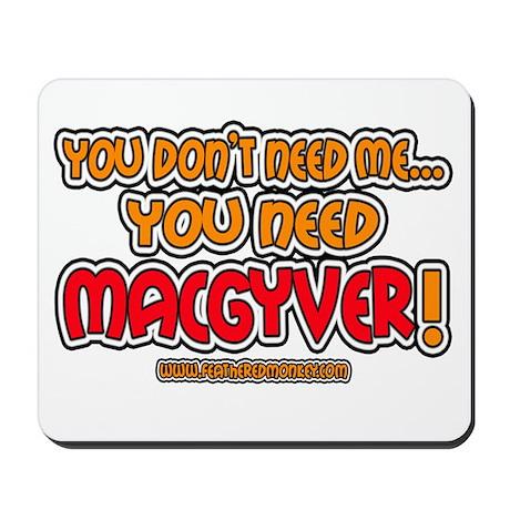 You need MacGyver - Mousepad