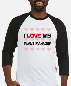 I Love My Plant Manager Baseball Jersey