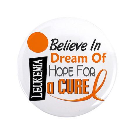 "BELIEVE DREAM HOPE Leukemia 3.5"" Button"