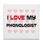 I Love My Phonologist Tile Coaster